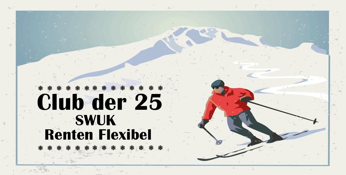 Club der 25 - Einsatzbereiche - SWUK Renten Flexibel